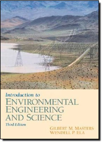 Compare Textbook Prices for Introduction to Environmental Engineering and Science 3 Edition ISBN 9780131481930 by Masters, Gilbert M.,Ela, Wendell P.