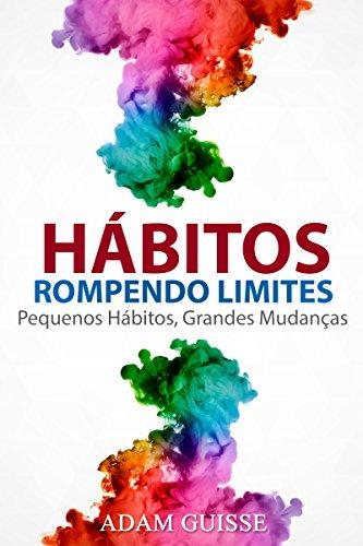 HÁBITOS - ROMPENDO LIMITES: Pequenos Hábitos, Grandes Mudanças (Versão Estendida, Ele inclui linguagem corporal,motivação e PNL)