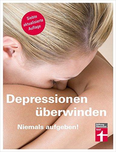 Depressionen überwinden: Für Betroffene und Angehörige - Ursachen und Behandlung bei Kindern und älteren Menschen I Von Stiftung Warentest: Niemals aufgeben