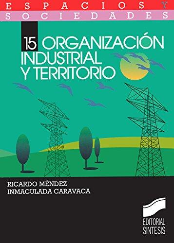 Organización industrial y territorio (Espacios y sociedades nº 15)