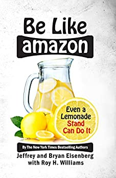 [Jeffrey Eisenberg, Bryan Eisenberg, Roy H Williams]のBe Like Amazon: Even a Lemonade Stand Can Do It (English Edition)