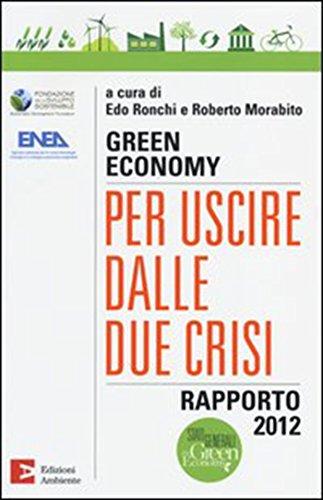 Green economy: per uscire dalle due crisi. Rapporto 2012 (Saggistica ambientale)
