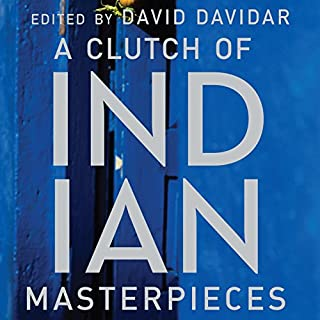 A Clutch of Indian Masterpieces     Extraordinary Short Stories from the 19th Century to the Present              Written by:                                                                                                                                 David Davidar - editor                               Narrated by:                                                                                                                                 Homer Todiwala,                                                                                        Sakuntala Ramanee                      Length: 23 hrs and 21 mins     2 ratings     Overall 4.0