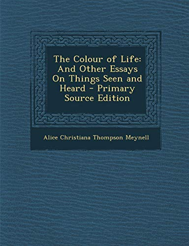The Colour of Life: And Other Essays on Things Seen and Heard