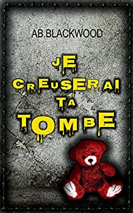 Je creuserai ta tombe par Ab. Blackwood
