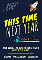 This Time Next Year - The Goal Tracker Designed Just For Kids: The Journal That Teaches Your Kids The Importance Of Goal Setting - 7 x 10 inch - 70 Pages
