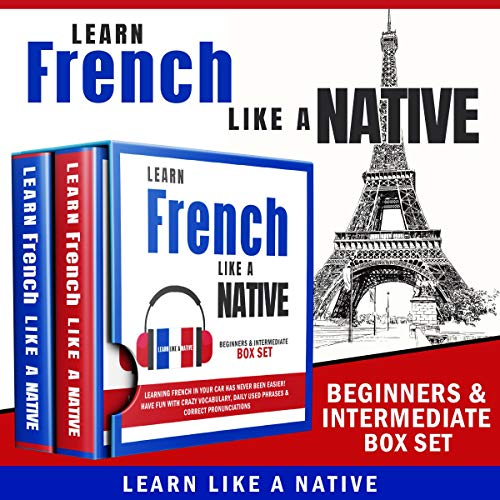 Page de couverture de Learn French like a Native: Beginners & Intermediate Box Set
