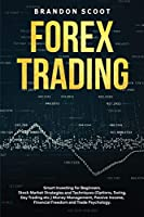 Forex Trading: Smart Investing for Beginners. Stock Market Strategies and Techniques (Options, Swing, Day Trading etc.) Money Management, Passive Income, Financial Freedom and Trade Psychology