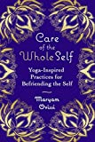 Care of the Whole Self: Yoga-Inspired Practices for Befriending the Self