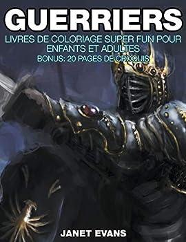 Paperback Guerriers: Livres De Coloriage Super Fun Pour Enfants Et Adultes (Bonus: 20 Pages de Croquis) [French] Book