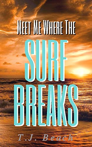 Meet Me Where The Surf Breaks: Don't mess with a single mum! by [T.J. Beach]