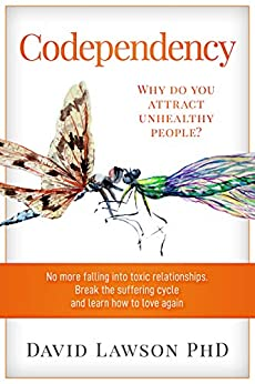 Codependency: Why do you attract unhealthy people? No more falling into toxic relationships. Break the suffering cycle and learn how to love again by [David Lawson PhD]