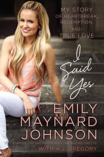 I Said Yes by Emily Maynard Johnson with A.J. Gregory