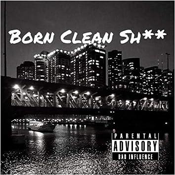 Born Clean Sh**