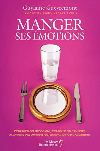 Manger ses émotions: Pourquoi on succombe, comment ou s'en sort (French Edition)
