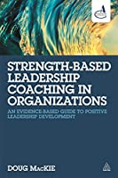 Strength-Based Leadership Coaching in Organizations: An evidence-based guide to positive leadership development