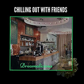 Chilling Out With Friends - Music For Loved One