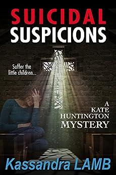 SUICIDAL SUSPICIONS: A Kate Huntington Mystery (The Kate Huntington Mystery Series Book 8) by [Kassandra Lamb]