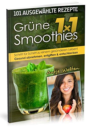 Das Grüne Smoothies 1x1: 101 Rezepte zum Abnehmen, Entgiften & Entschlacken (Rohkost, Smoothie & Detox Rezepte, Band 1)