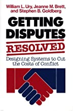 Getting Disputes Resolved: Designing Systems to Cut the Costs of Conflict (Jossey-bass Management Series)