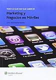 Todo Lo Que Hay Que Saber De Marketing Y Negocios En Móviles: 4 (Todo lo que hay que saber de negocios online)