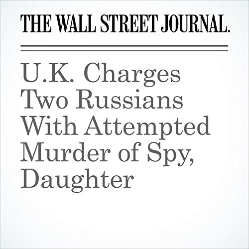 U.K. Charges Two Russians With Attempted Murder of Spy, Daughter audiobook cover art