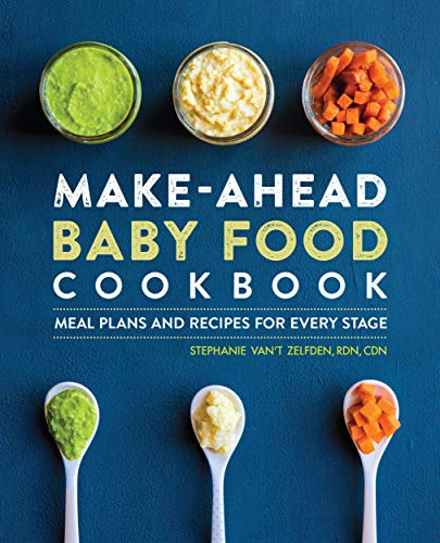 Make-Ahead Baby Food Cookbook: Meal Plans and Recipes for Every Stage