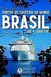Portos de Cruzeiro do Mundo : Brasil - Sul e Sudeste (Portuguese Edition)