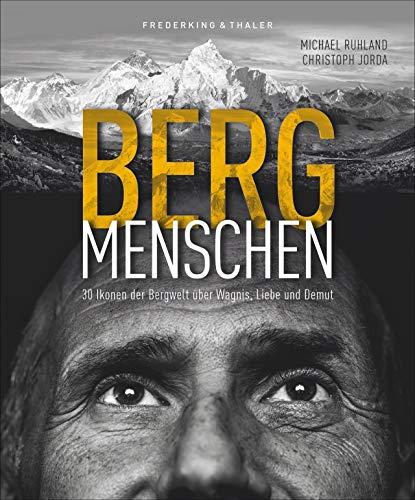 Bildband: Bergmenschen. 30 Ikonen der Bergwelt über Wagnis, Liebe und Demut. Einfühlsam inszenierte Porträts, spannende Interviews mit Extrembergsteigern und prominenten Bergbegeisterten