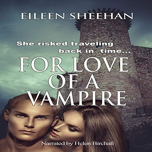 For Love of a Vampire                   By:                                                                                                                                 Eileen Sheehan                               Narrated by:                                                                                                                                 Helen Birchall                      Length: 7 hrs and 45 mins     Not rated yet     Overall 0.0