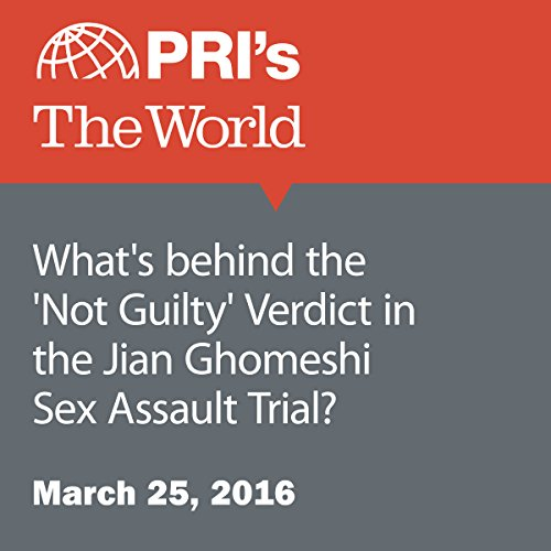 What's behind the 'Not Guilty' Verdict in the Jian Ghomeshi Sex Assault Trial? audiobook cover art