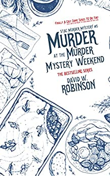 Murder at the Murder Mystery Weekend (#5 - Sanford Third Age Club Mystery) (STAC - Sanford Third Age Club Mystery) by [David W Robinson]