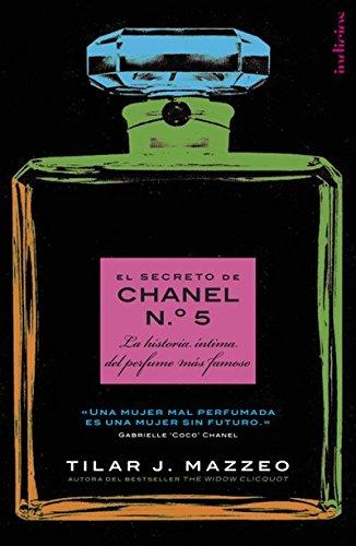 El secreto de Chanel Nº. 5: La historia íntima del perfume más famoso (Indicios no ficción)