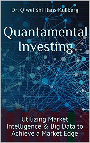 Quantamental Investing: Utilizing Market Intelligence & Big Data to Achieve a Market Edge
