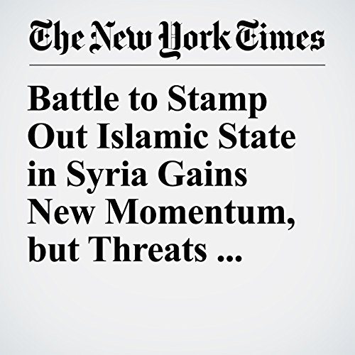 Battle to Stamp Out Islamic State in Syria Gains New Momentum, but Threats Remain copertina
