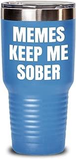 Memes Keep Me Sober - sobriety gift tumbler - funny insulated travel mug (20 or 30 oz)