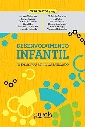 Desenvolvimento Infantil. 130 Ideias Para Estimular Brincando