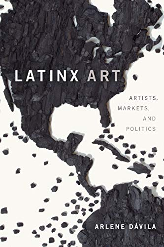 Compare Textbook Prices for Latinx Art: Artists, Markets, and Politics  ISBN 9781478009450 by Dávila, Arlene