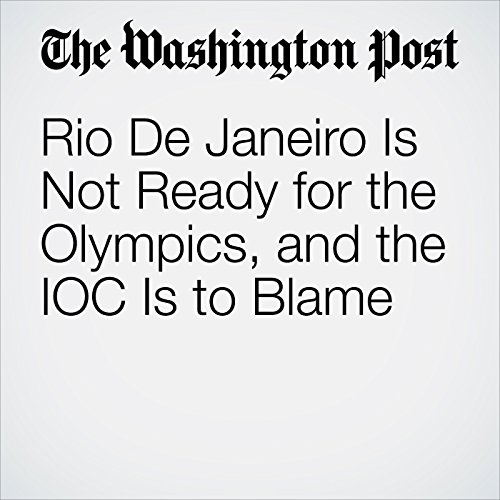 Rio De Janeiro Is Not Ready for the Olympics, and the IOC Is to Blame                    By:                                                                                                                                 Sally Jenkins                               Narrated by:                                                                                                                                 Sam Scholl                      Length: 6 mins     Not rated yet     Overall 0.0