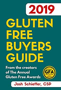 2019 Gluten Free Buyers Guide: Connecting you to the best in gluten free so you can skip to the good stuff. by [Josh Schieffer]