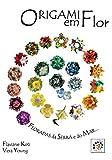 Origami em Flor: Kusudamas, Guirlandas e Buques