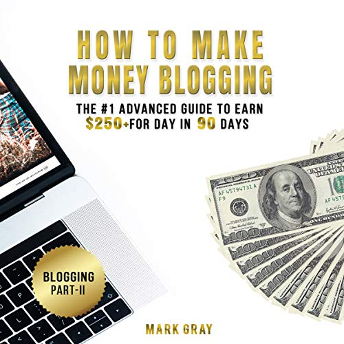 How to Make Money Blogging     The #1 Advanced Guide to Earn $250+ for Day in 90 Days with Search Engine Optimization Monetizable Techniques (Zero-Cost Online Marketing Strategy)              By:                                                                                                                                 Mark Gray                               Narrated by:                                                                                                                                 Timothy Brandolino                      Length: 1 hr and 21 mins     17 ratings     Overall 4.9