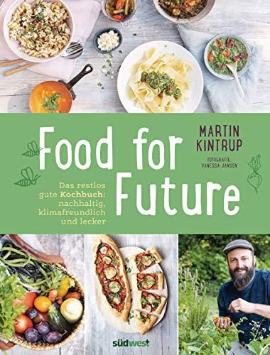 Food for Future: Das restlos gute Kochbuch: Nachhaltig, klimafreundlich und lecker - Mehr als 100 Rezepte und zahlreiche Tipps für einen umweltfreundlichen ... - für Einsteiger und Fortgeschrittene