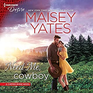 Need Me, Cowboy     Copper Ridge              Written by:                                                                                                                                 Maisey Yates                               Narrated by:                                                                                                                                 Suzanne Elise Freeman                      Length: 5 hrs and 14 mins     1 rating     Overall 5.0
