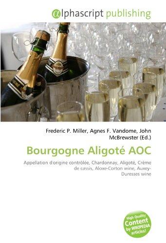 Bourgogne Aligoté AOC: Appellation dorigine contrôlée, Chardonnay, Aligoté, Crème de cassis, Aloxe-Corton wine, Auxey- Duresses wine