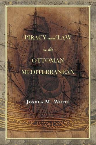 Download Piracy and Law in the Ottoman Mediterranean 1503602524