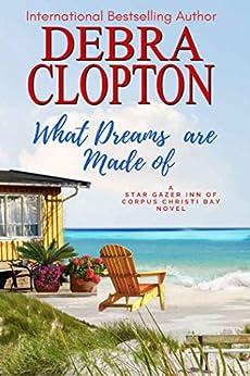 What Dreams are Made of (Star Gazer Inn of Corpus Christi Bay Book 2) by [Debra Clopton]
