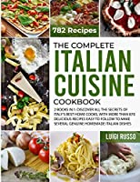 The Complete Italian Cuisine Cookbook: 2 Books in 1: Discover All The Secrets of Italy's Best Home Cooks, with more than 870 Delicious Recipes Easy to Follow to Make Several Genuine Homemade Italian Dishes