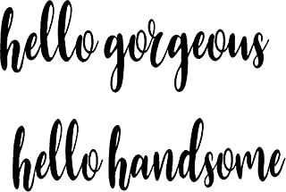 CreativeSignsnDesigns Hello Handsome Hello Gorgeous - Vinyl Wall or Mirror Decals (Black)