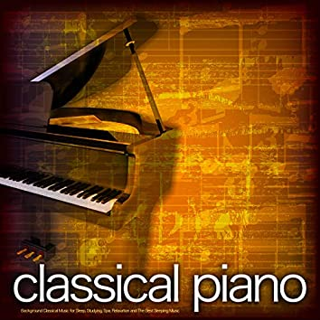 Classical Piano: Background Classical Music for Sleep, Studying, Spa, Relaxation and The Best Sleeping Music